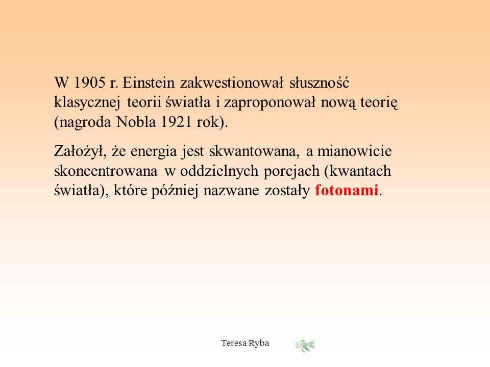 W 1905 r. Einstein zakwestionował słuszność klasycznej teorii światła i zaproponował nową teorię (nagroda Nobla 1921 rok).