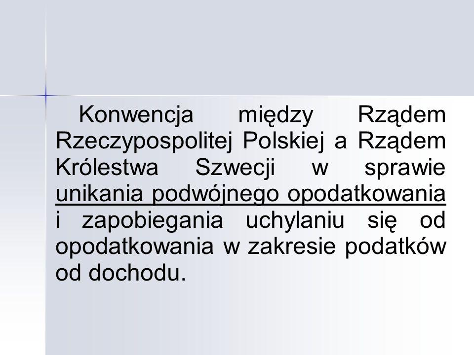 Konwencja między Rządem Rzeczypospolitej Polskiej a Rządem Królestwa Szwecji w sprawie unikania podwójnego opodatkowania i zapobiegania uchylaniu się od opodatkowania w zakresie podatków od dochodu.