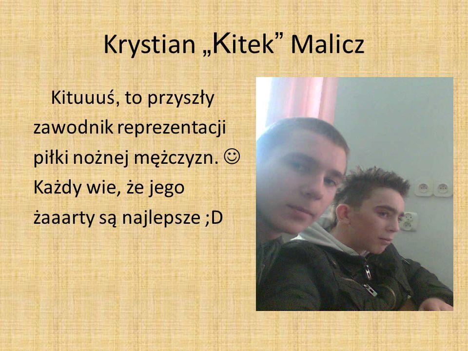 "Krystian ""Kitek Malicz"