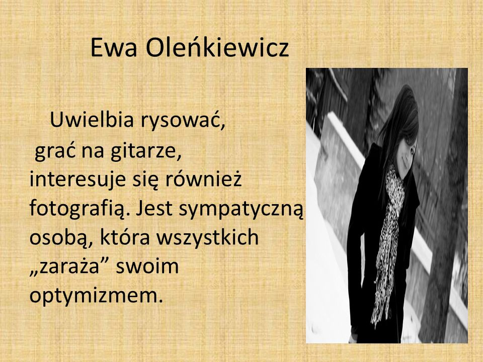 Ewa Oleńkiewicz Uwielbia rysować, grać na gitarze, interesuje się również fotografią.