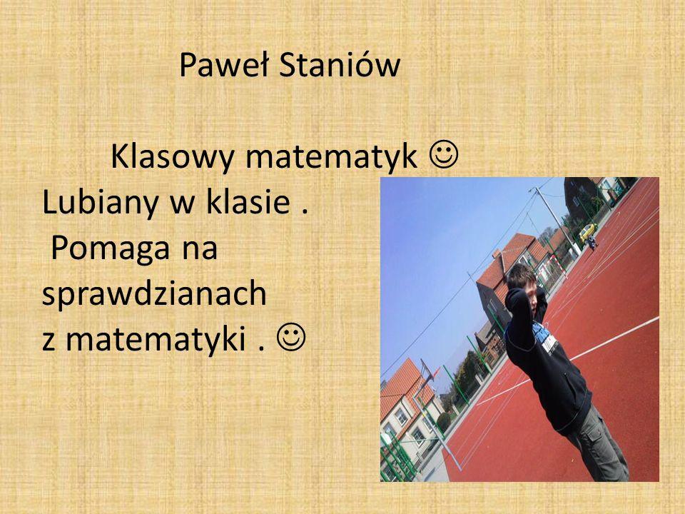 Paweł Staniów. Klasowy matematyk  Lubiany w klasie