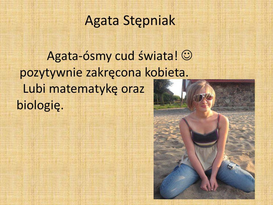 Agata Stępniak. Agata-ósmy cud świata.  pozytywnie zakręcona kobieta