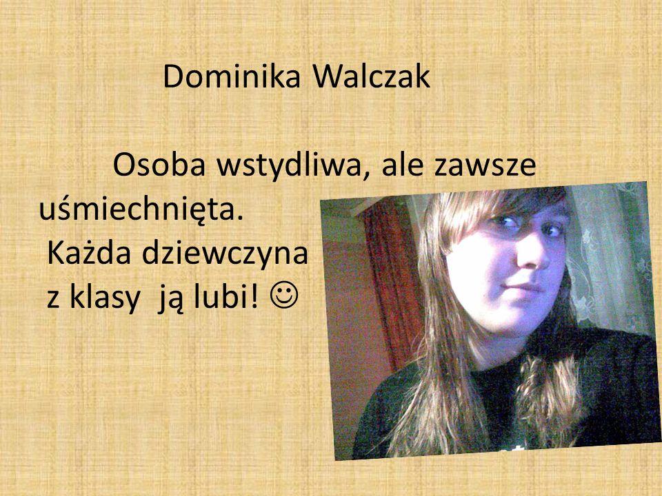 Dominika Walczak Osoba wstydliwa, ale zawsze uśmiechnięta