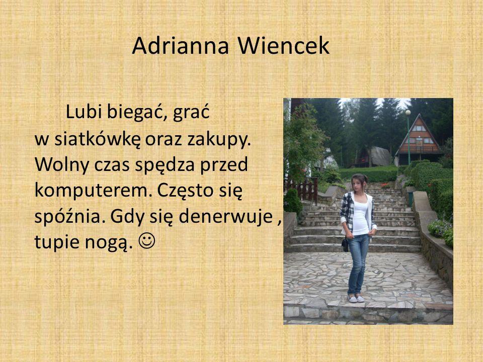 Adrianna Wiencek Lubi biegać, grać w siatkówkę oraz zakupy