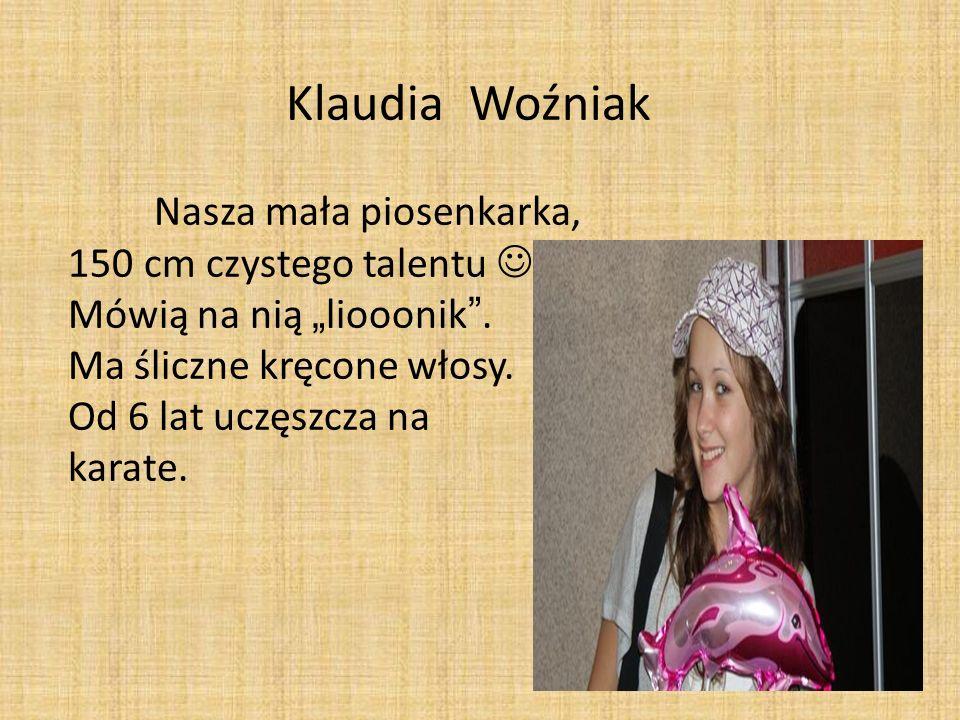 """Klaudia Woźniak Nasza mała piosenkarka, 150 cm czystego talentu  Mówią na nią """"liooonik ."""