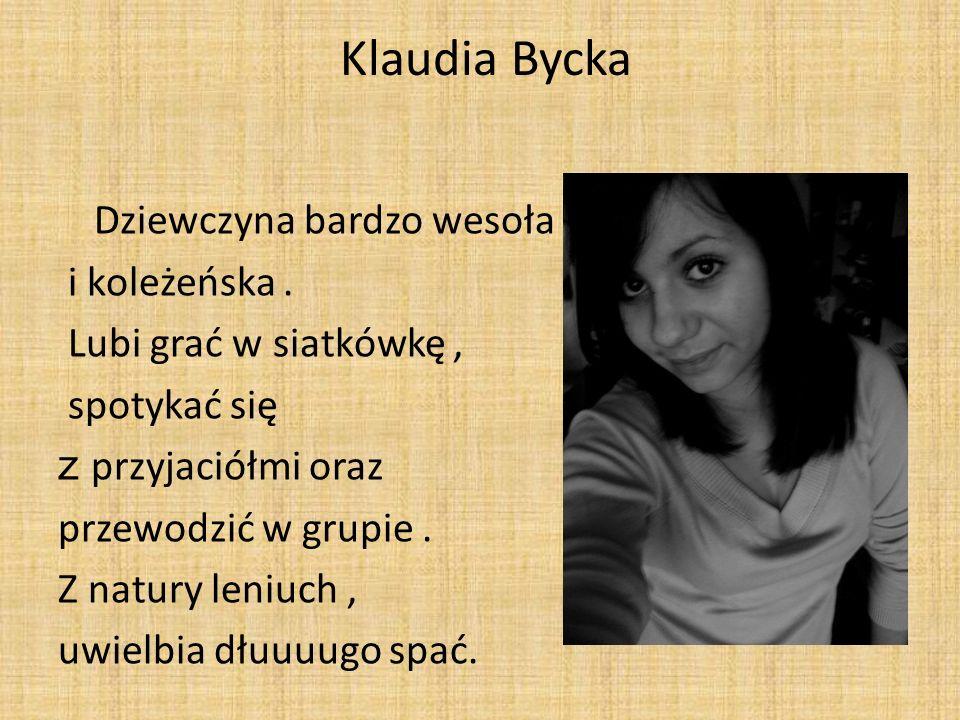 Klaudia Bycka Dziewczyna bardzo wesoła i koleżeńska .