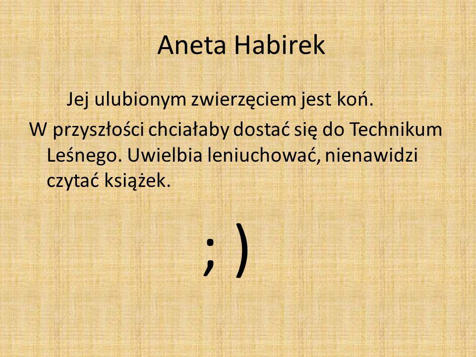 ; ) Aneta Habirek Jej ulubionym zwierzęciem jest koń.