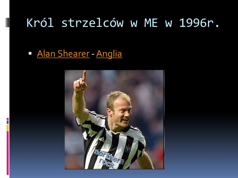 Król strzelców w ME w 1996r. Alan Shearer - Anglia