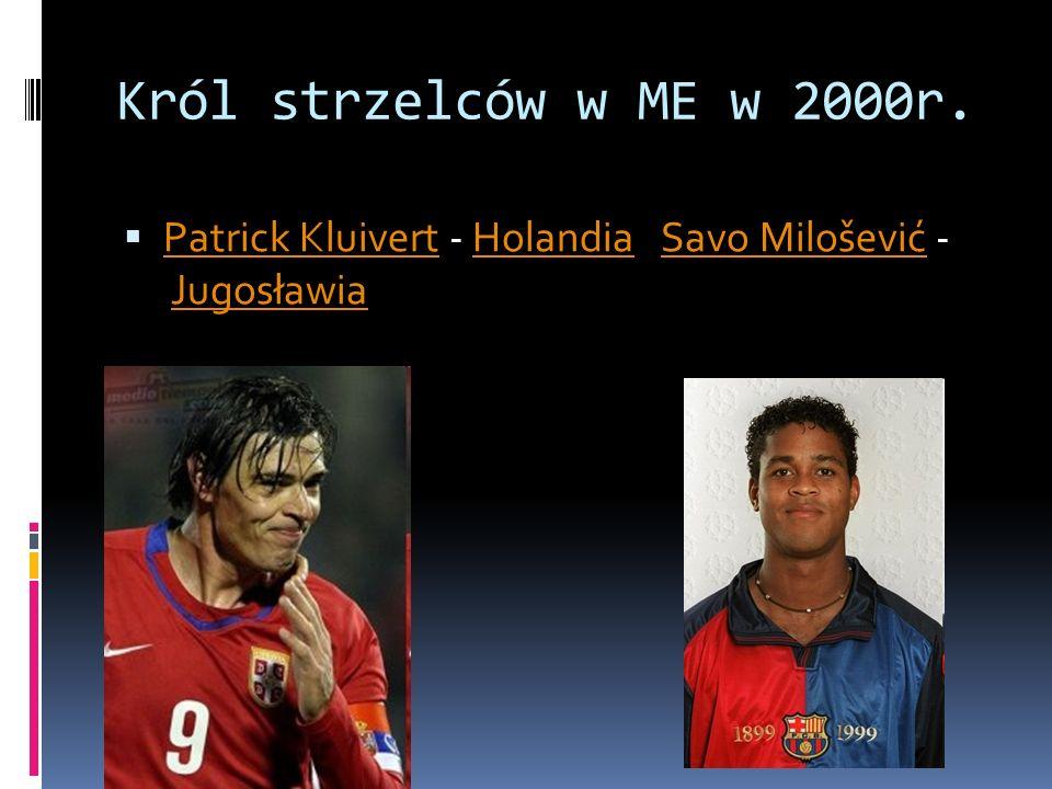 Król strzelców w ME w 2000r. Patrick Kluivert - Holandia Savo Milošević - Jugosławia