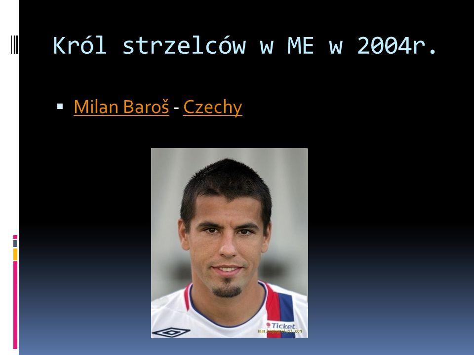 Król strzelców w ME w 2004r. Milan Baroš - Czechy