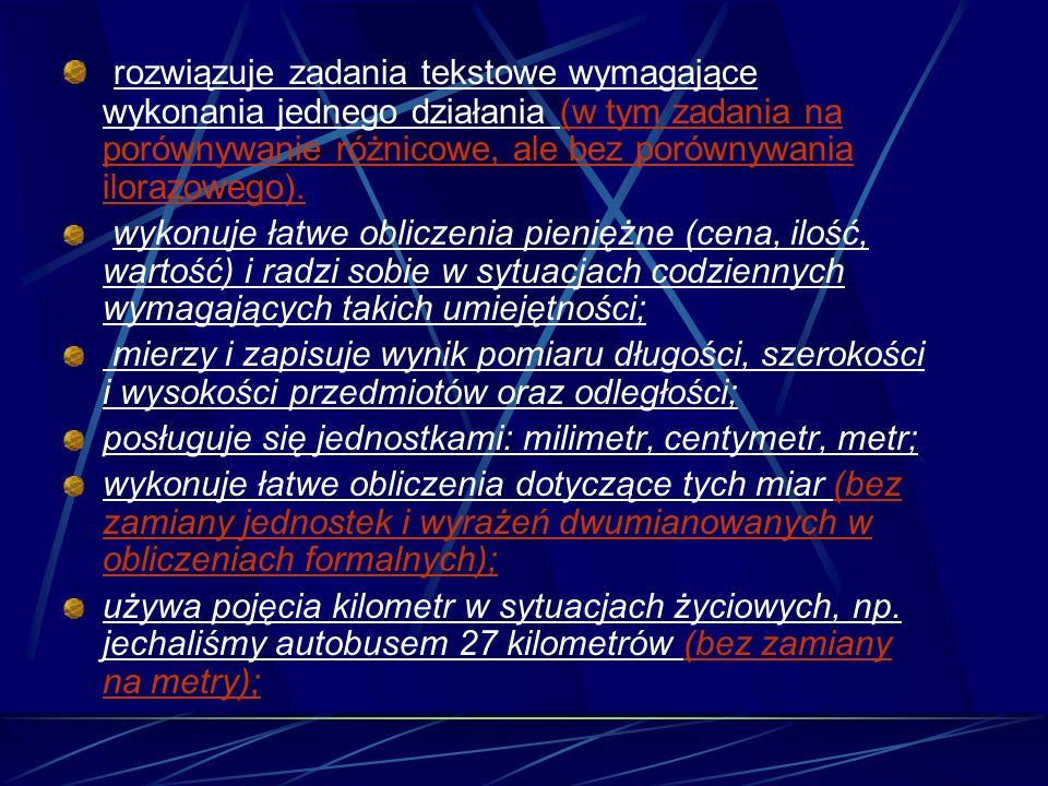 rozwiązuje zadania tekstowe wymagające wykonania jednego działania (w tym zadania na porównywanie różnicowe, ale bez porównywania ilorazowego).