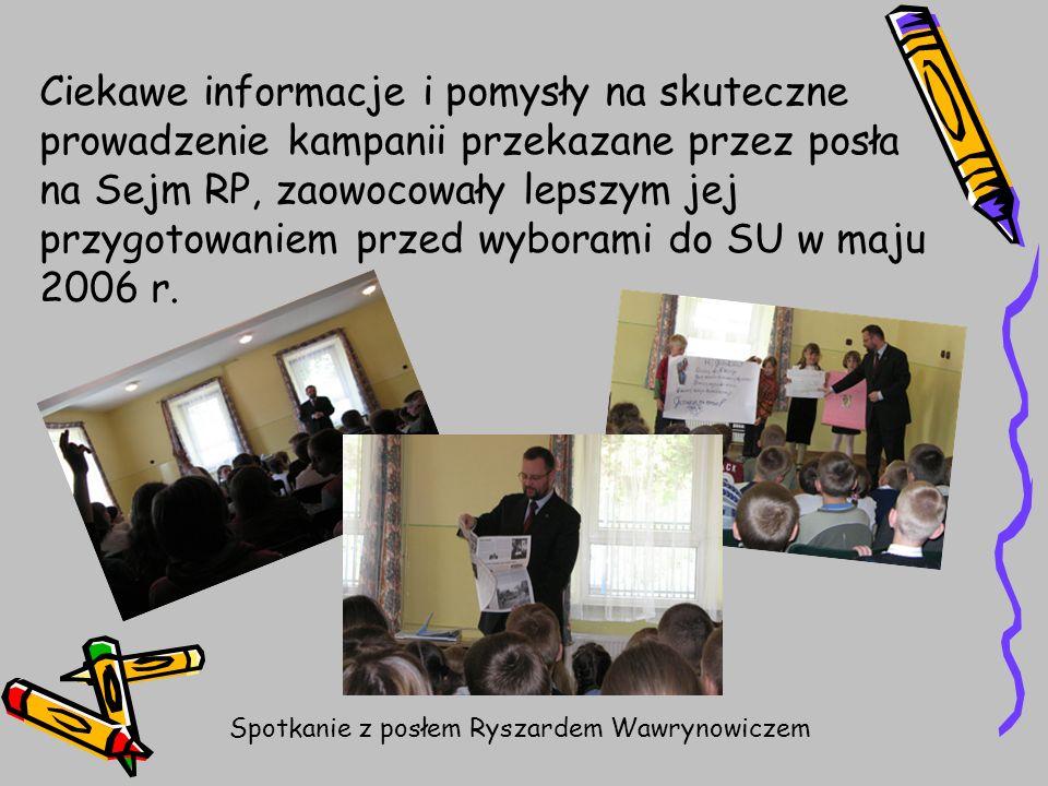 Ciekawe informacje i pomysły na skuteczne prowadzenie kampanii przekazane przez posła na Sejm RP, zaowocowały lepszym jej przygotowaniem przed wyborami do SU w maju 2006 r.