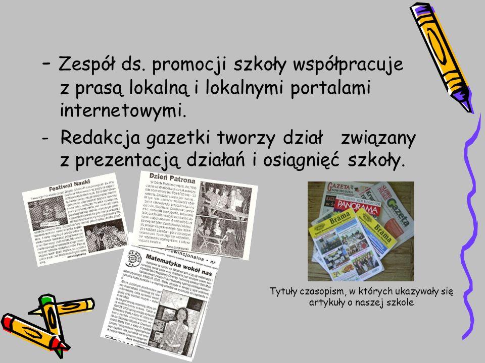 - Zespół ds. promocji szkoły współpracuje z prasą lokalną i lokalnymi portalami internetowymi.