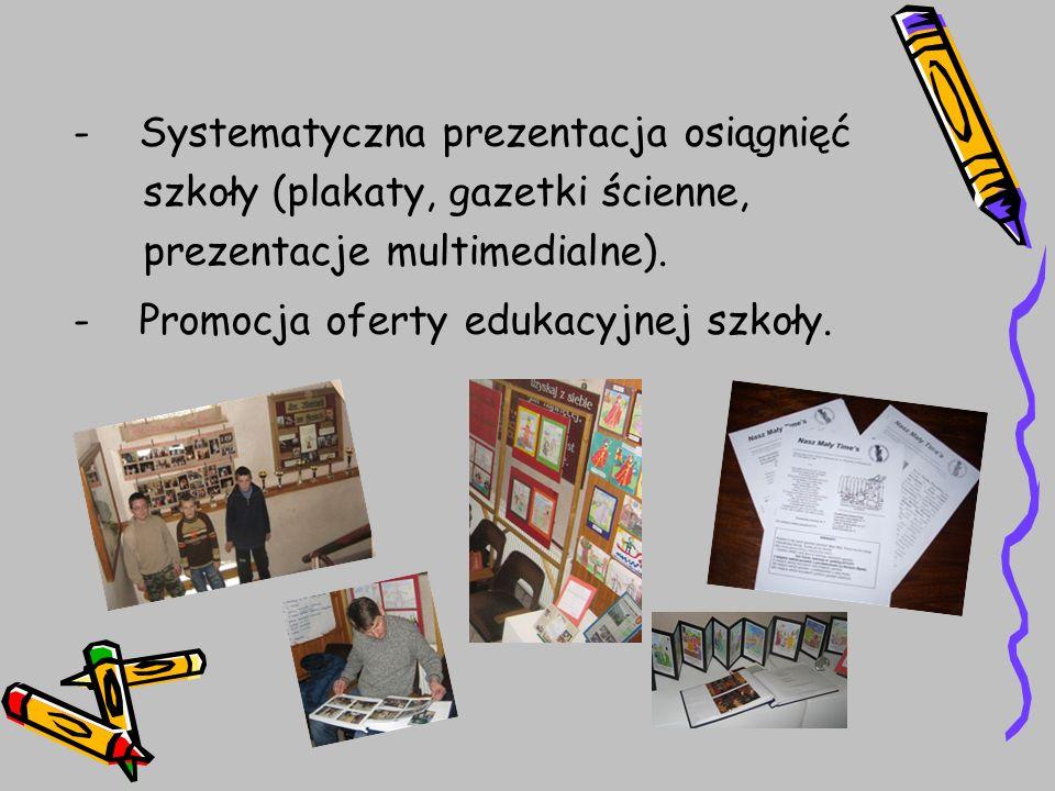 - Systematyczna prezentacja osiągnięć szkoły (plakaty, gazetki ścienne, prezentacje multimedialne).