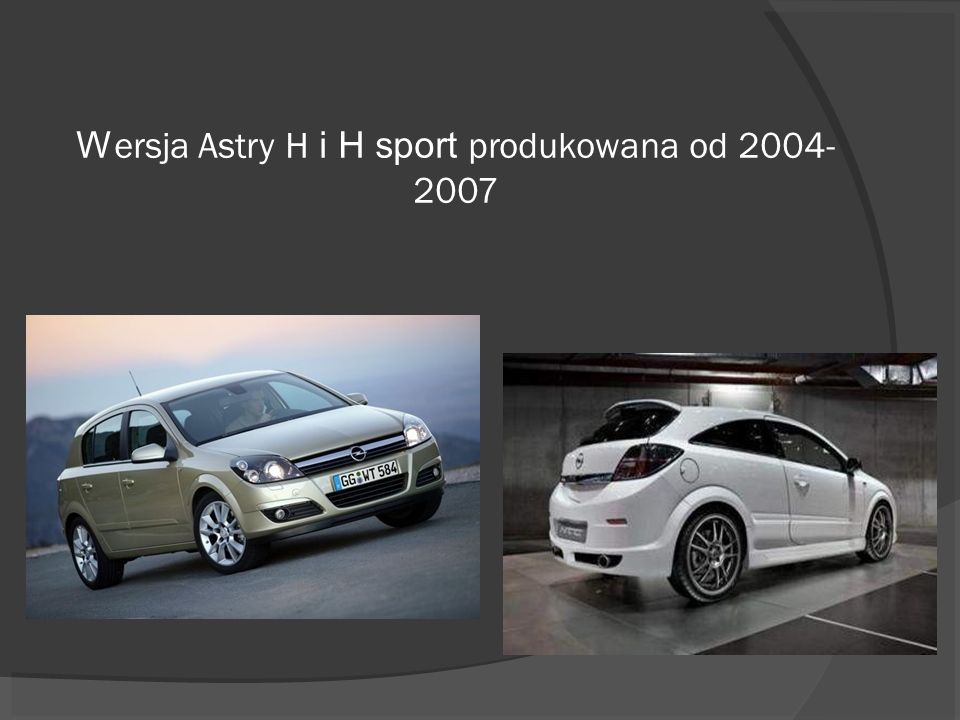 Wersja Astry H i H sport produkowana od 2004-2007