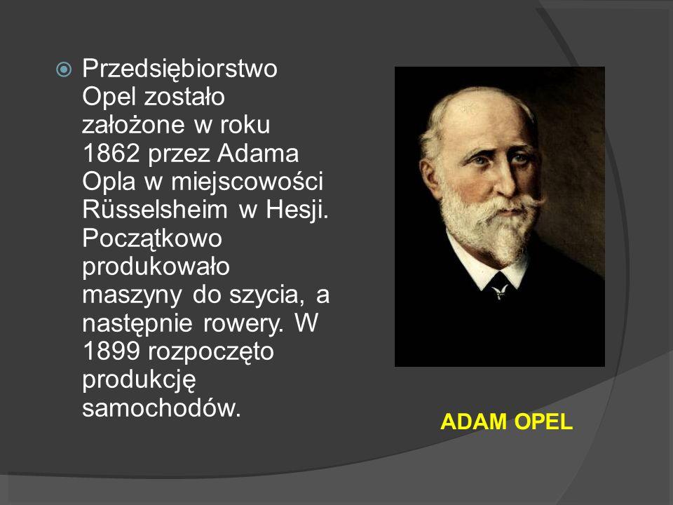 Przedsiębiorstwo Opel zostało założone w roku 1862 przez Adama Opla w miejscowości Rüsselsheim w Hesji. Początkowo produkowało maszyny do szycia, a następnie rowery. W 1899 rozpoczęto produkcję samochodów.