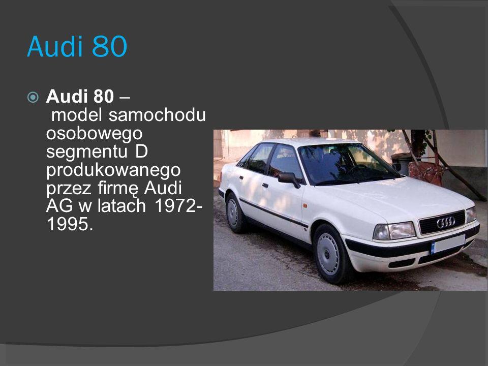 Audi 80Audi 80 – model samochodu osobowego segmentu D produkowanego przez firmę Audi AG w latach 1972- 1995.