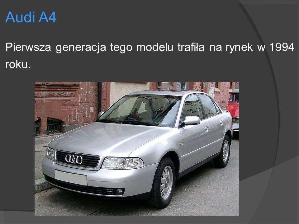 Audi A4 Pierwsza generacja tego modelu trafiła na rynek w 1994 roku.