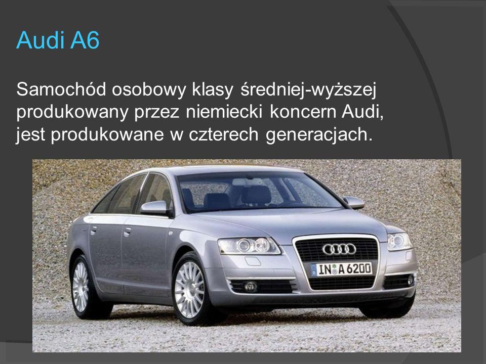 Audi A6 Samochód osobowy klasy średniej-wyższej produkowany przez niemiecki koncern Audi, jest produkowane w czterech generacjach.