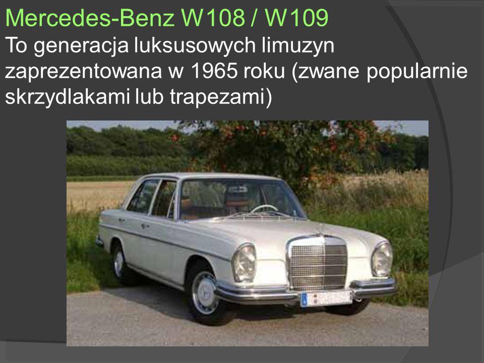Mercedes-Benz W108 / W109To generacja luksusowych limuzyn zaprezentowana w 1965 roku (zwane popularnie skrzydlakami lub trapezami)
