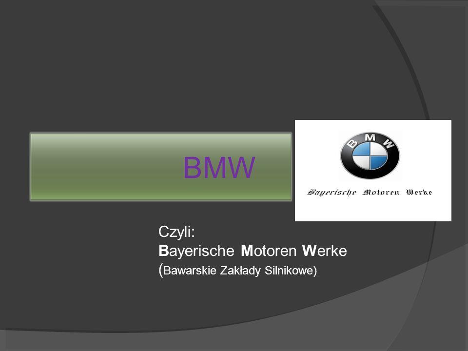 BMW Czyli: Bayerische Motoren Werke (Bawarskie Zakłady Silnikowe)
