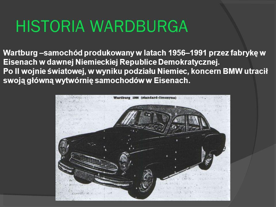 HISTORIA WARDBURGA Wartburg –samochód produkowany w latach 1956–1991 przez fabrykę w Eisenach w dawnej Niemieckiej Republice Demokratycznej.
