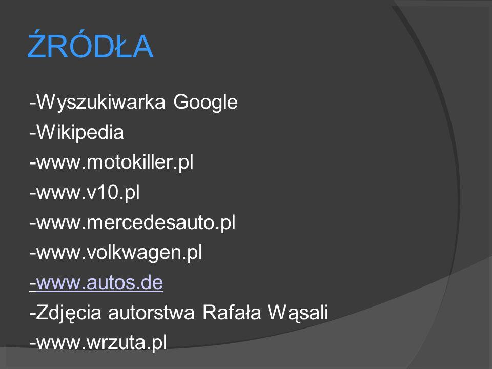 ŹRÓDŁA -Wyszukiwarka Google -Wikipedia -www.motokiller.pl -www.v10.pl