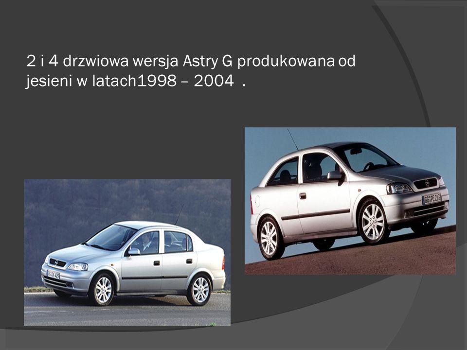 2 i 4 drzwiowa wersja Astry G produkowana od jesieni w latach1998 – 2004 .