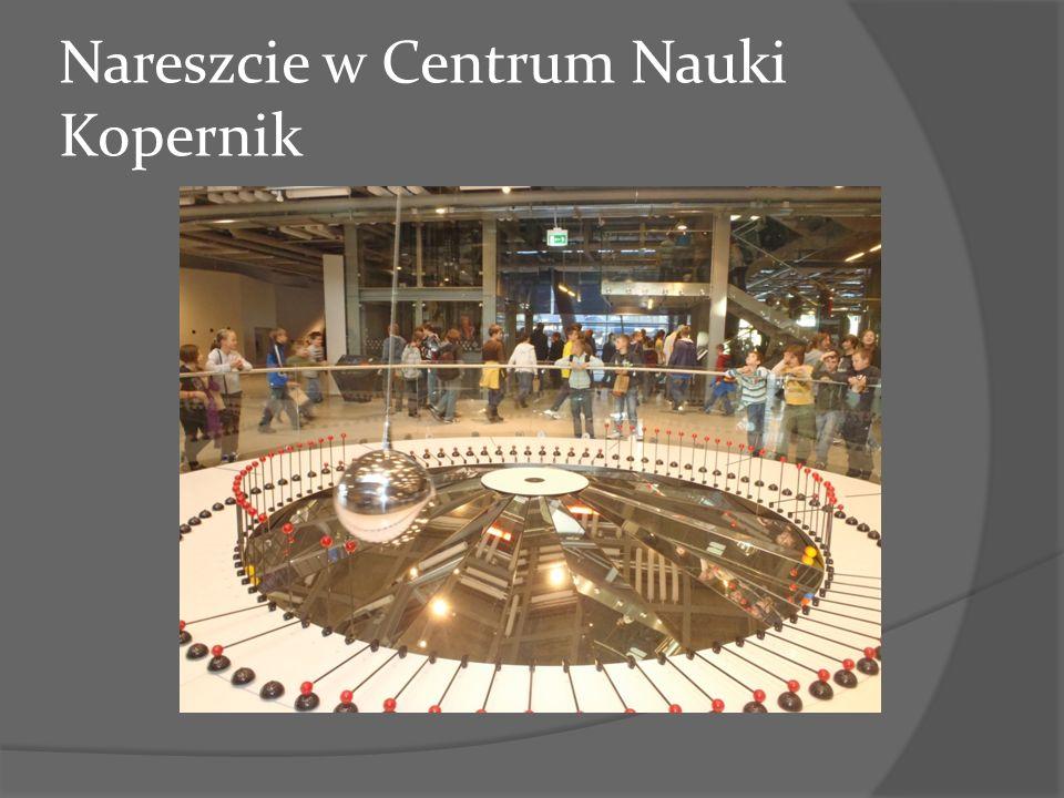 Nareszcie w Centrum Nauki Kopernik