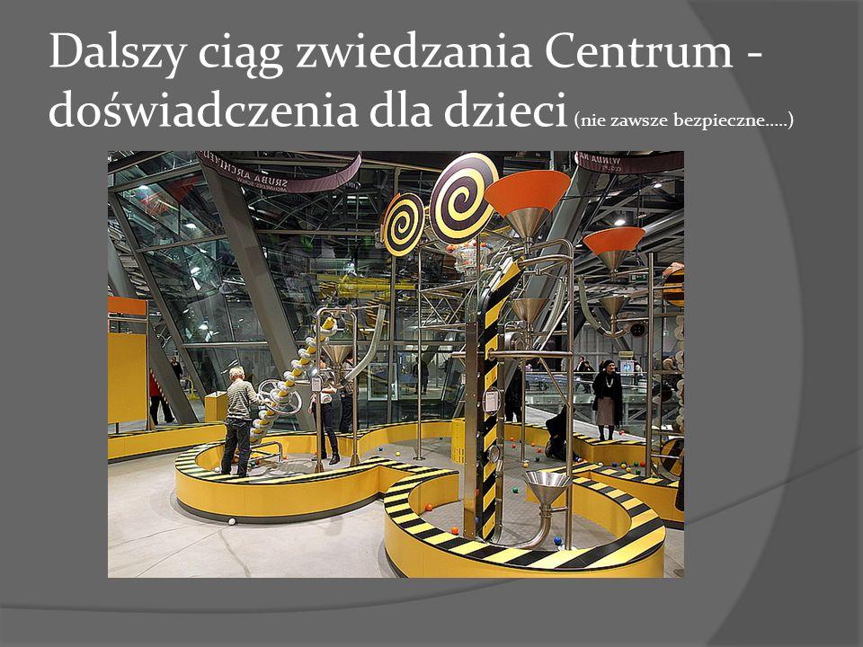 Dalszy ciąg zwiedzania Centrum - doświadczenia dla dzieci (nie zawsze bezpieczne…..)