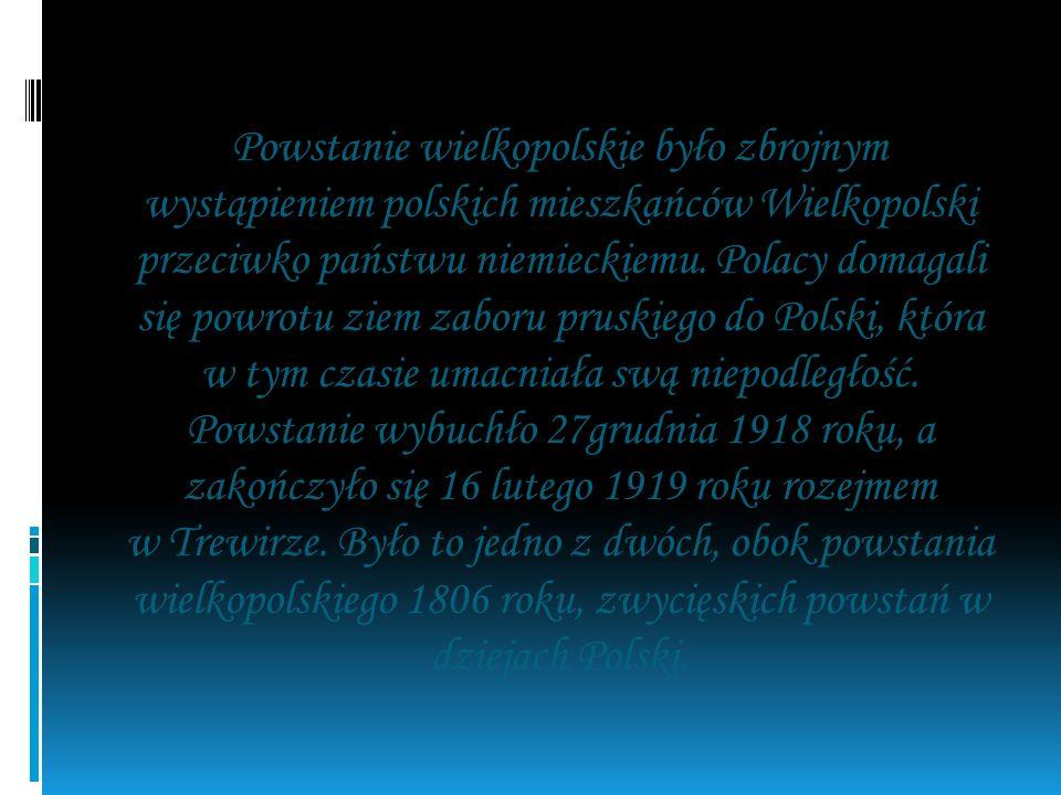 Powstanie wielkopolskie było zbrojnym wystąpieniem polskich mieszkańców Wielkopolski przeciwko państwu niemieckiemu. Polacy domagali się powrotu ziem zaboru pruskiego do Polski, która w tym czasie umacniała swą niepodległość.