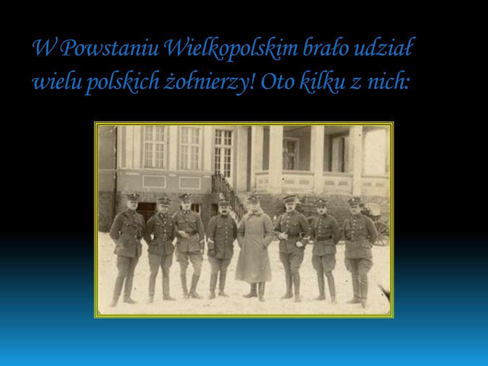 W Powstaniu Wielkopolskim brało udział wielu polskich żołnierzy