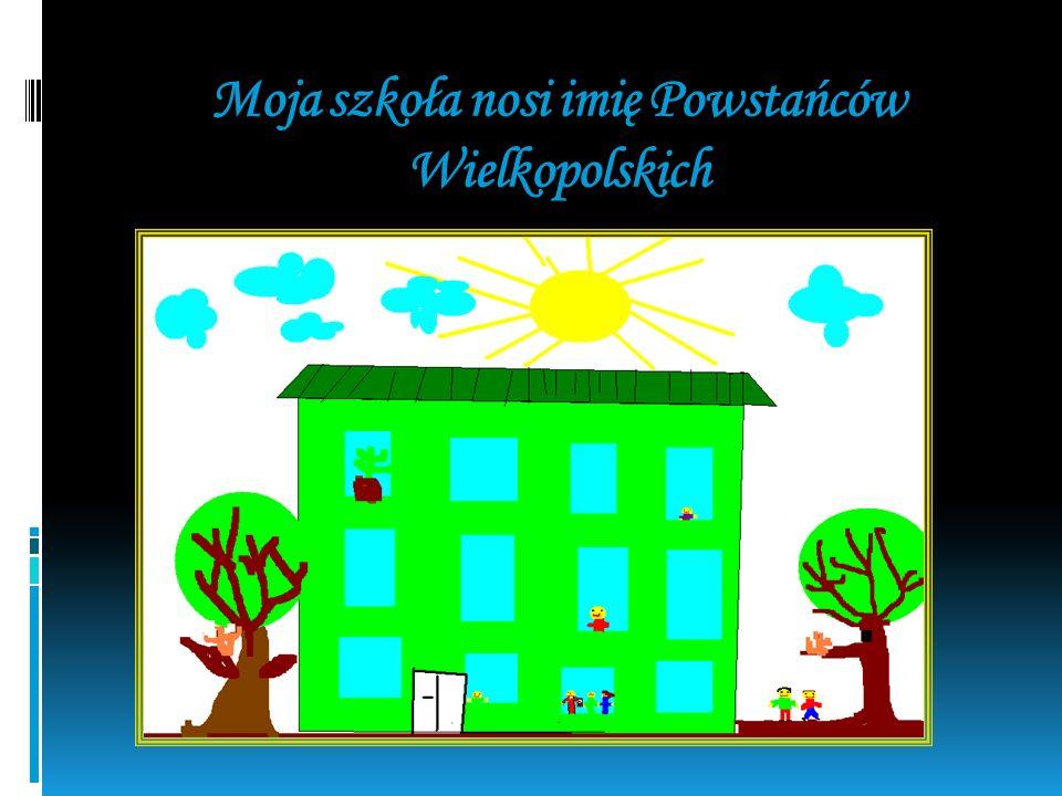 Moja szkoła nosi imię Powstańców Wielkopolskich