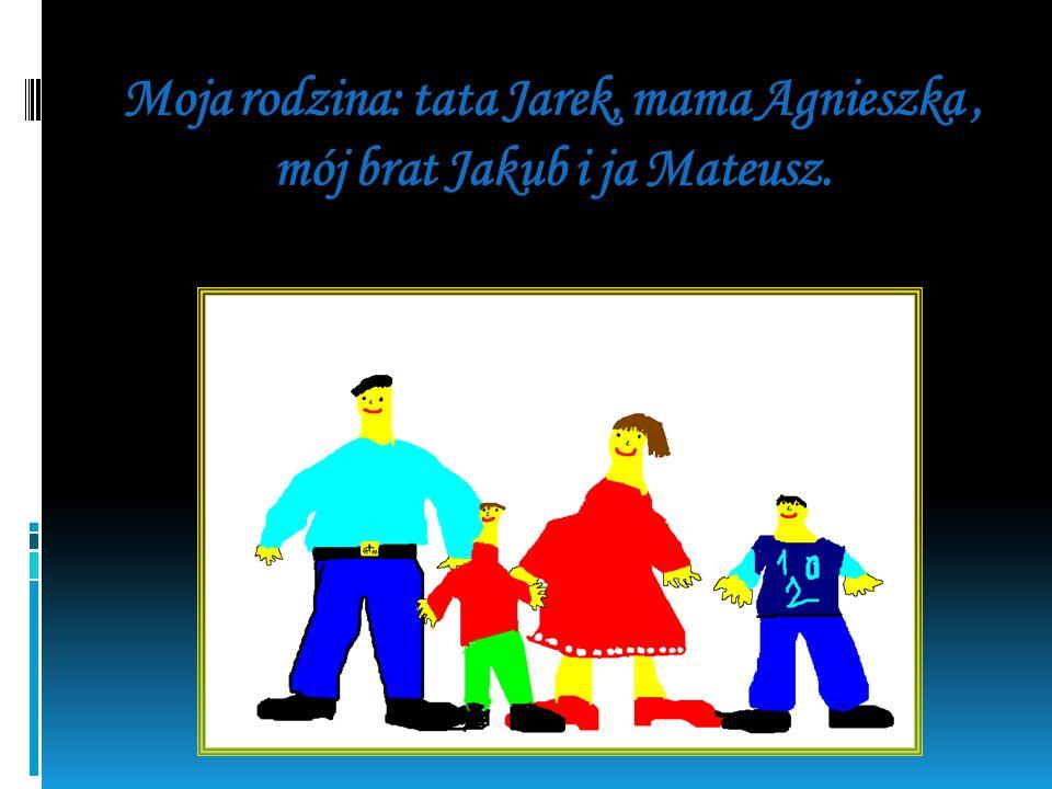Moja rodzina: tata Jarek, mama Agnieszka , mój brat Jakub i ja Mateusz.