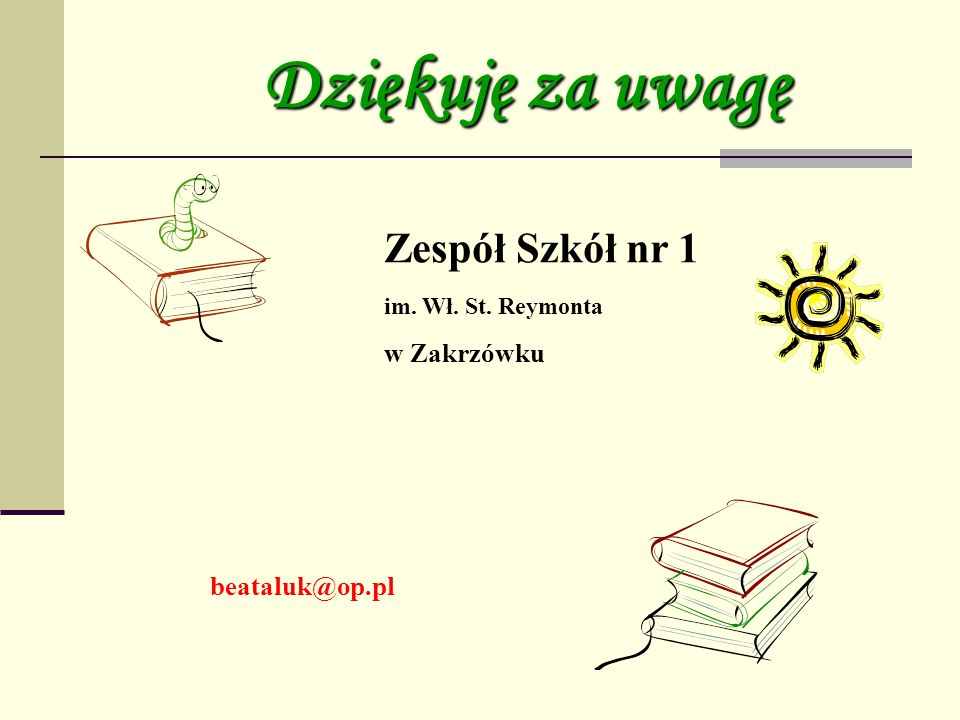 Dziękuję za uwagę Zespół Szkół nr 1 w Zakrzówku beataluk@op.pl