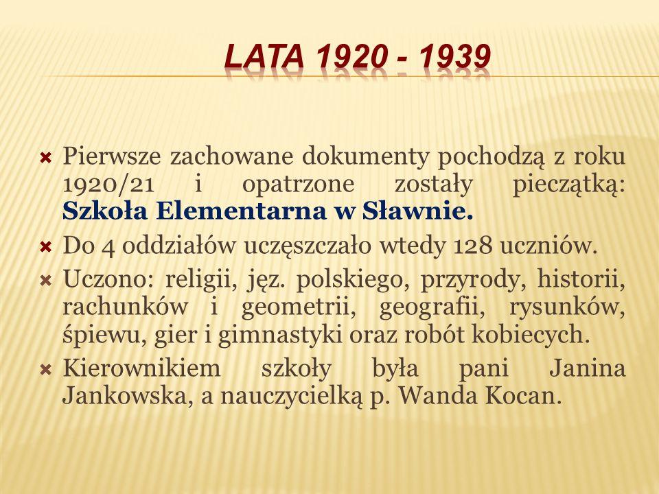 LATA 1920 - 1939Pierwsze zachowane dokumenty pochodzą z roku 1920/21 i opatrzone zostały pieczątką: Szkoła Elementarna w Sławnie.