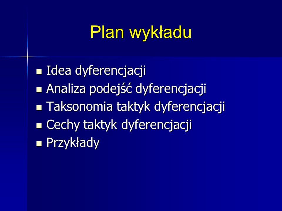 Plan wykładu Idea dyferencjacji Analiza podejść dyferencjacji