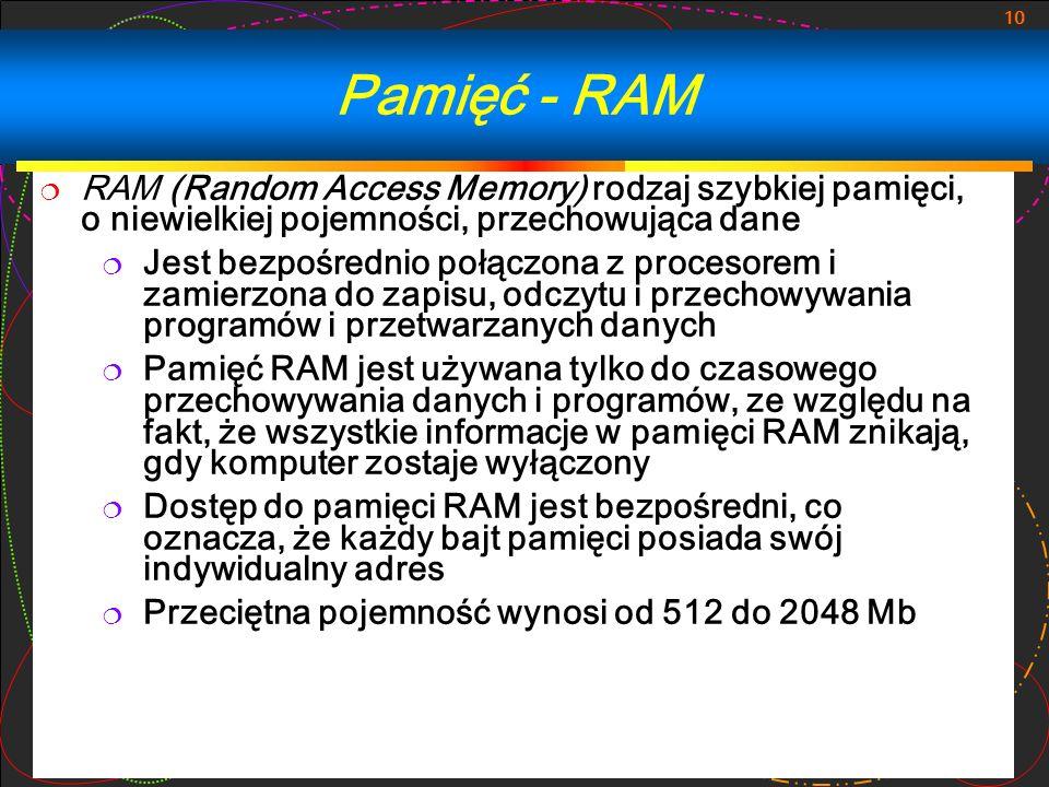 Pamięć - RAM RAM (Random Access Memory) rodzaj szybkiej pamięci, o niewielkiej pojemności, przechowująca dane.