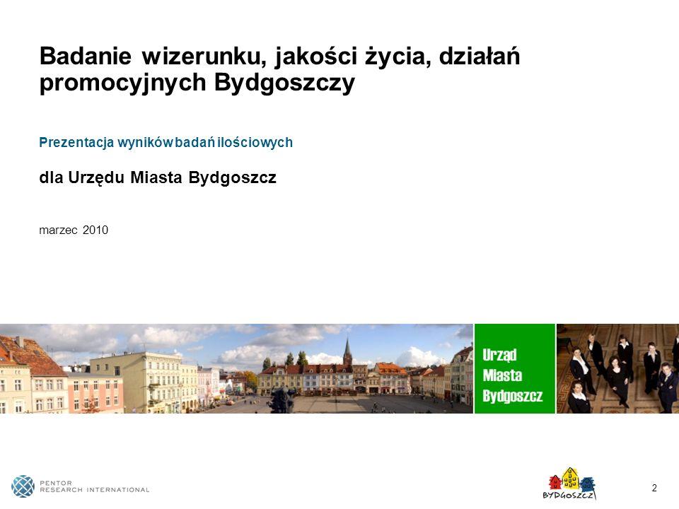 Badanie wizerunku, jakości życia, działań promocyjnych Bydgoszczy Prezentacja wyników badań ilościowych dla Urzędu Miasta Bydgoszcz marzec 2010