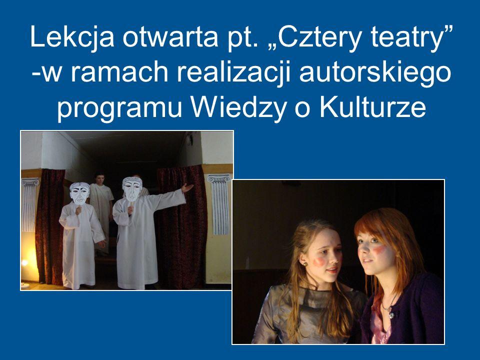 """Lekcja otwarta pt. """"Cztery teatry -w ramach realizacji autorskiego programu Wiedzy o Kulturze"""