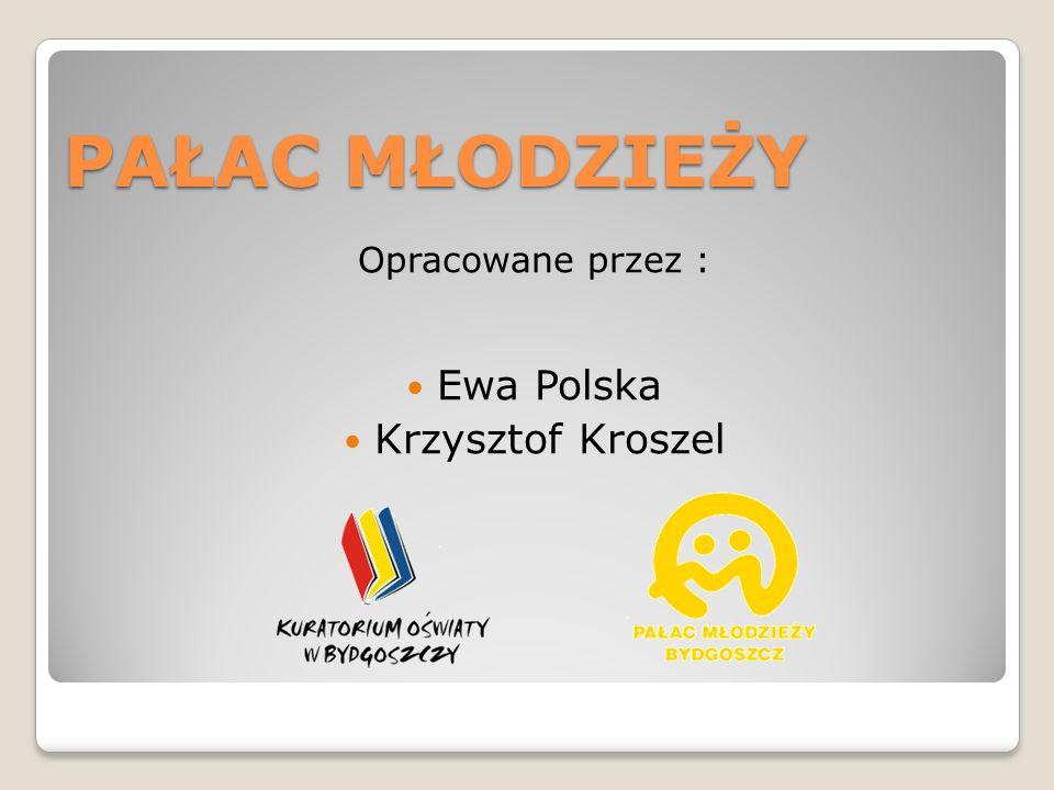 PAŁAC MŁODZIEŻY Opracowane przez : Ewa Polska Krzysztof Kroszel
