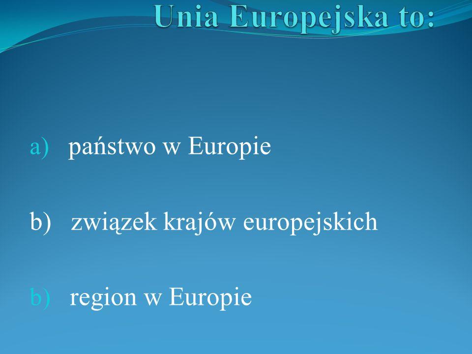 państwo w Europie b) związek krajów europejskich region w Europie