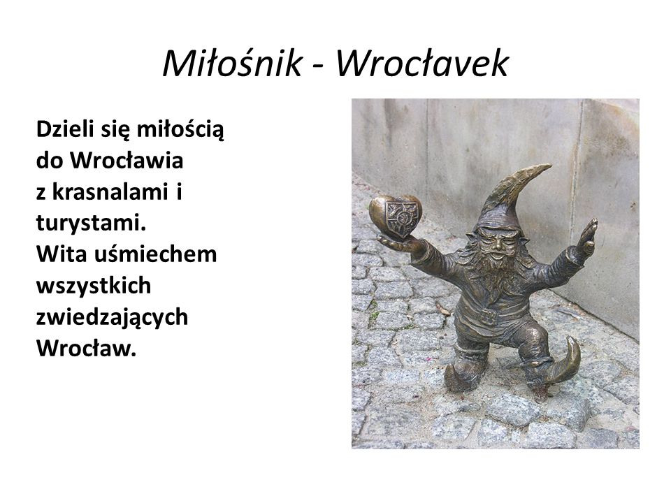Miłośnik - WrocłavekDzieli się miłością do Wrocławia z krasnalami i turystami.