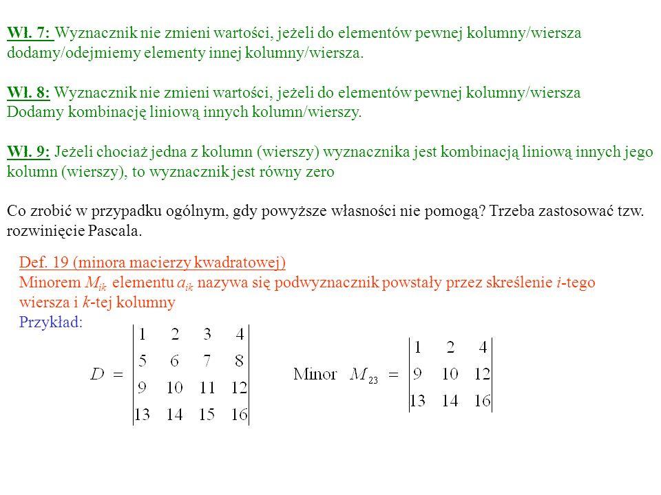 Wł. 7: Wyznacznik nie zmieni wartości, jeżeli do elementów pewnej kolumny/wiersza