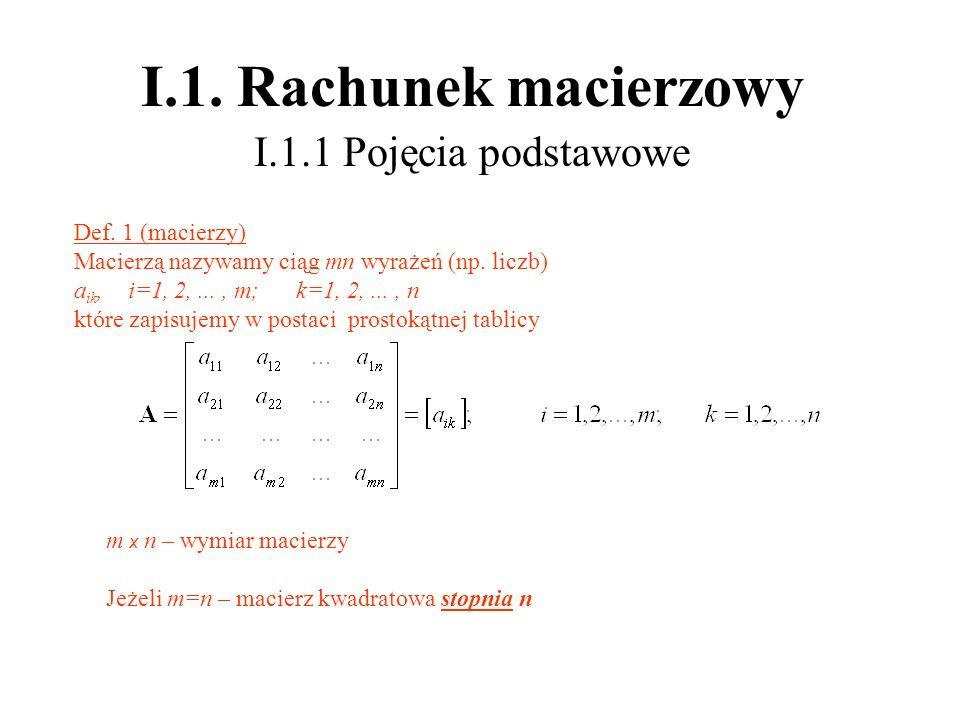I.1. Rachunek macierzowy I.1.1 Pojęcia podstawowe Def. 1 (macierzy)
