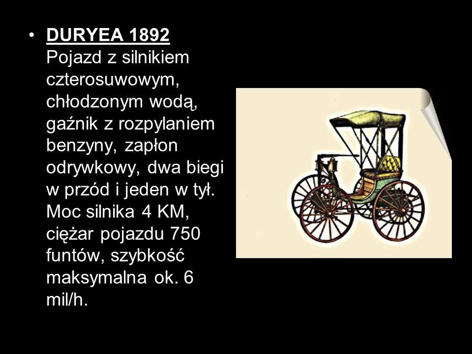 DURYEA 1892 Pojazd z silnikiem czterosuwowym, chłodzonym wodą, gaźnik z rozpylaniem benzyny, zapłon odrywkowy, dwa biegi w przód i jeden w tył.
