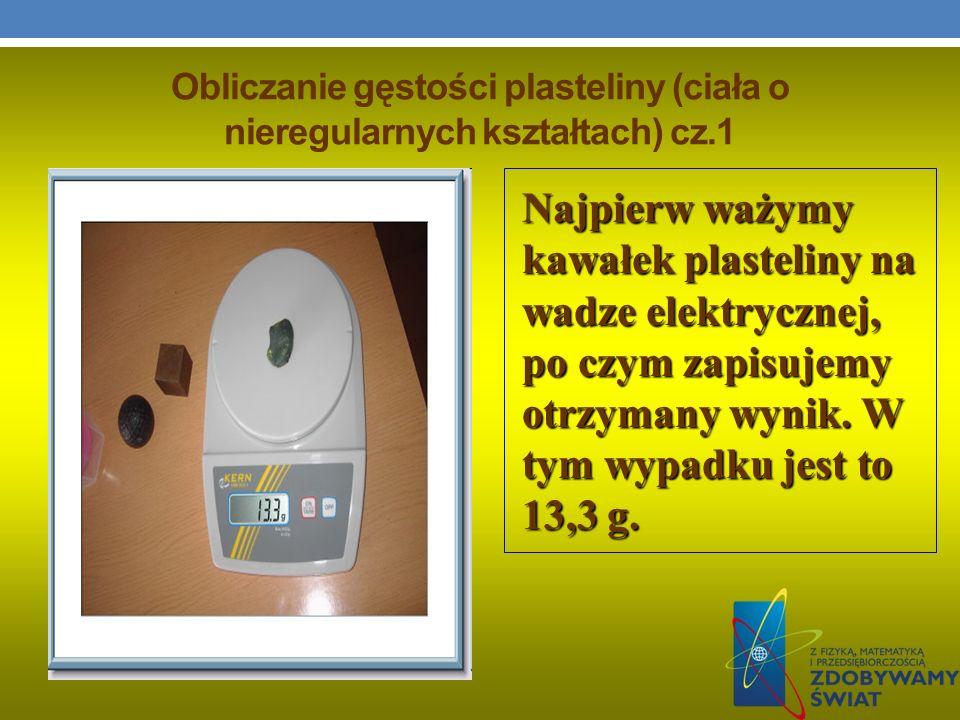 Obliczanie gęstości plasteliny (ciała o nieregularnych kształtach) cz