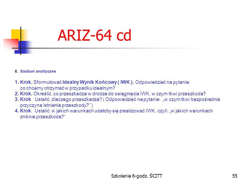 ARIZ-64 cd II. Stadium analityczne. 1. Krok. Sformułować Idealny Wynik Końcowy ( IWK ). Odpowiedzieć na pytanie: