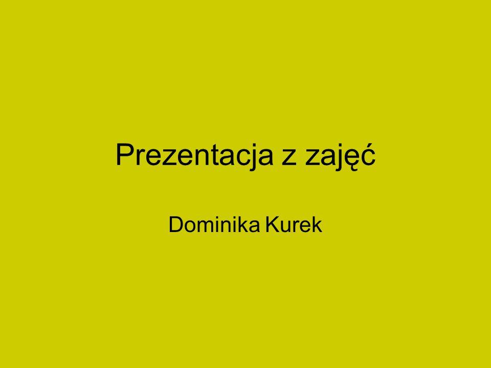 Prezentacja z zajęć Dominika Kurek