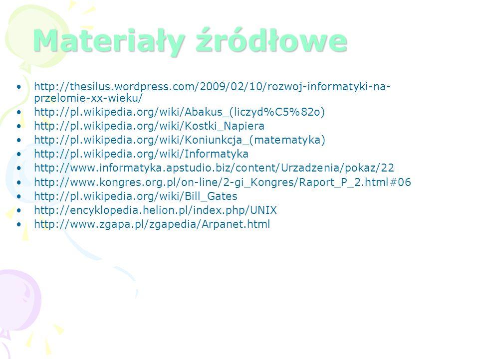 Materiały źródłowe http://thesilus.wordpress.com/2009/02/10/rozwoj-informatyki-na-przelomie-xx-wieku/